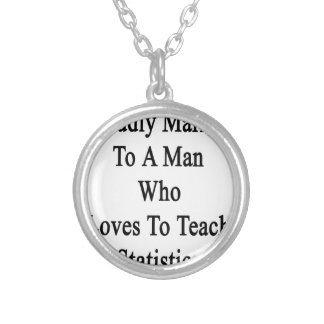 Proudly Married To A Man Who Loves To Teach Statis Round Pendant Necklace