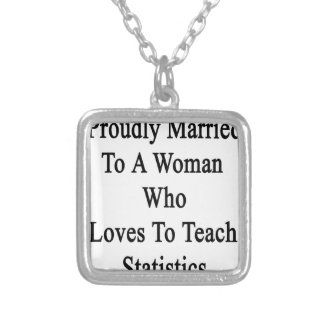 Proudly Married To A Woman Who Loves To Teach Stat Square Pendant Necklace