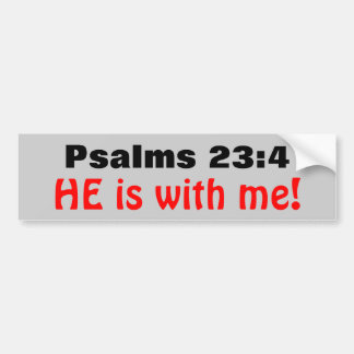 Psalms 23:4 He is with Me Bumper Sticker