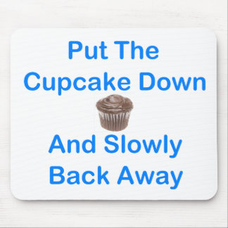 Put The Cupcake Down And Slowly Back Away Mouse Pad