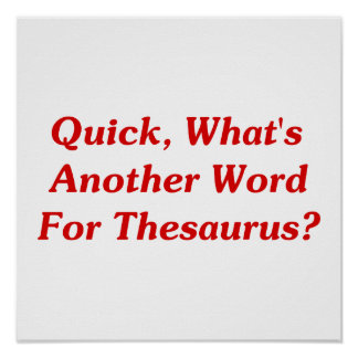Quick, What's Another Word For Thesaurus? Poster