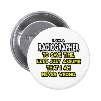 Radiographer .. Assume I Am Never Wrong 6 Cm Round Badge