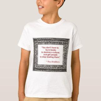 Ray Bradbury Quote About Burning Books Tee Shirt