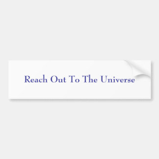 Reach Out To The Universe Bumper Sticker