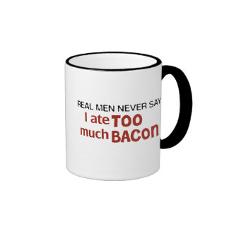 Real Men Never Say - I Ate Too Much Bacon Ringer Mug