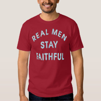 Real Men Stay Faithful Tshirts