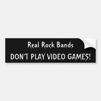 Real Rock Bands, DON'T PLAY VIDEO GAMES! Bumper Sticker