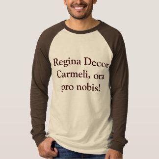 Regina Decor Carmeli, ora pro nobis! Shirt