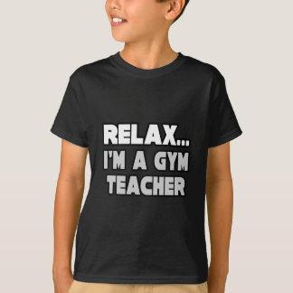 Relax...Gym Teacher Shirt