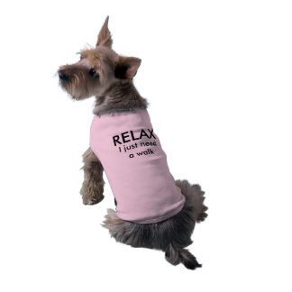 RELAX! I just need a walk, Dog Shirt