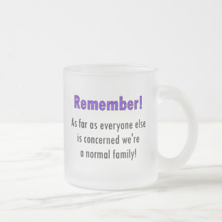 Remember As Far As Everyone Else Is Concerned We'r Frosted Glass Mug