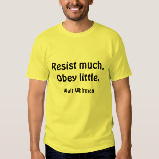 Resist much. Obey little. Tee Shirt
