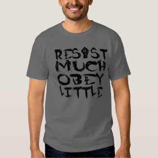 Resist Much Obey Little Tees