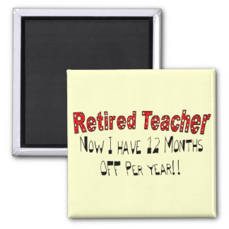 "Retired Teacher ""NOW I HAVE 12 MONTHS OFF"" Square Magnet"