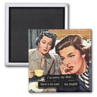 "Retro Housewife ""There's No Cure for Stupid"" Square Magnet"