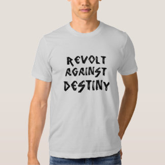 Revolt Against Destiny T Shirts