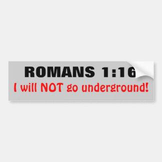 Romans 1:16 I Will Not Go Underground Bumper Sticker