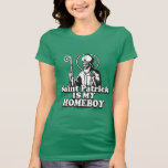 Saint Patrick is my Homeboy Tees