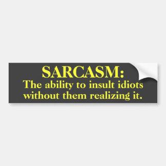 Sarcasm: Ability to insult...Bumper Sticker Bumper Sticker