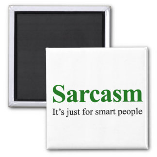 Sarcasm is for smart people square magnet