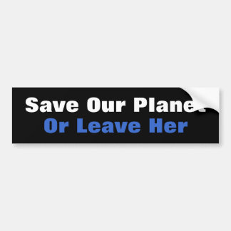 Save Our Planet Or Leave Her Bumper Sticker