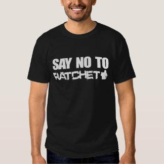 Say No to Ratchet Tshirts