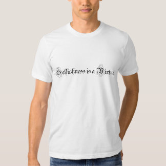 Selfishness is a Virtue T-shirts