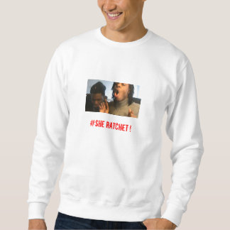 She Ratchet Sweatshirt