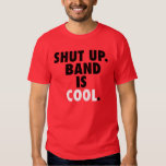 Shut Up. Band is Cool. Tee Shirt