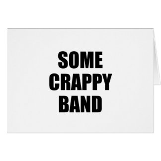Some Crappy Band Greeting Card