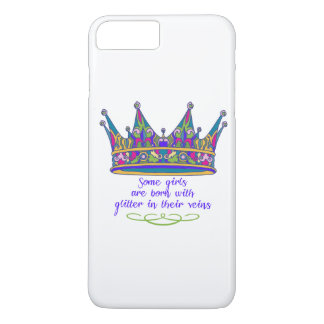 Some Girls are Born with Glitter in their Veins iPhone 7 Plus Case