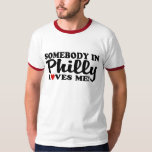 Somebody In Philly Loves Me Shirt