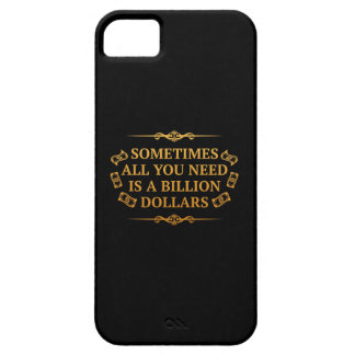 Sometimes All You Need Is A Billion Dollars iPhone 5 Cover