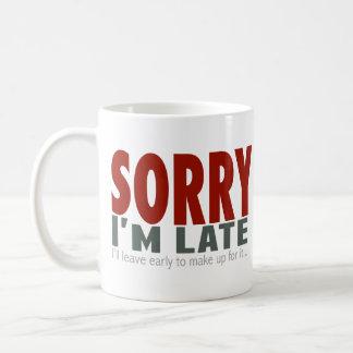 SORRY I'm Late... Basic White Mug