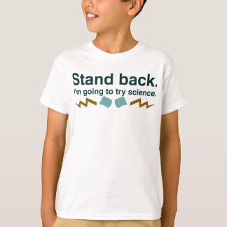 Stand back. I'm going to try science (Dark design) Tees
