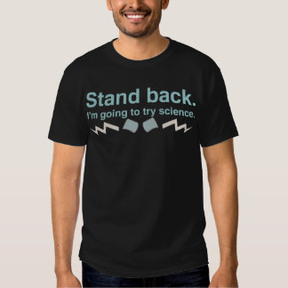 Stand back. I'm going to try science. Shirts