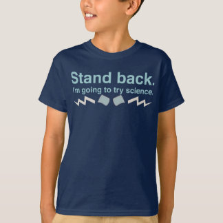 Stand back. I'm going to try science. Tee Shirt