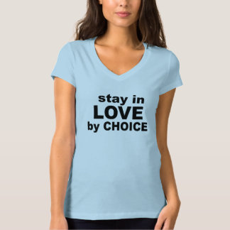 Stay in Love by Choice T-Shirt