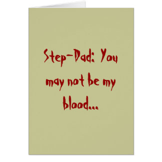 Step-Dad:  You may not be my blood... Greeting Card