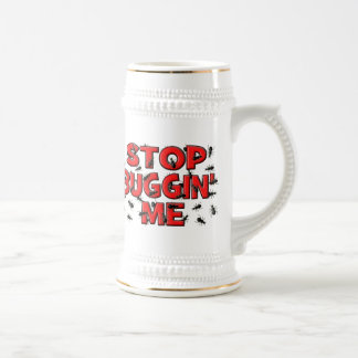 Stop Buggin' Me (Bugs) Beer Steins