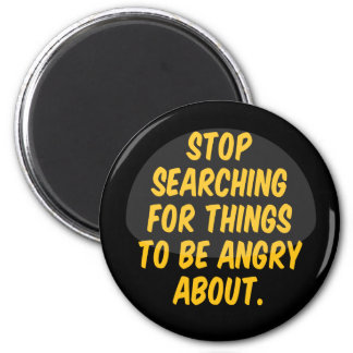 Stop Searching for Things to be Angry About. 6 Cm Round Magnet