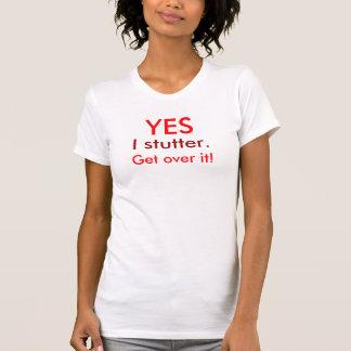 Stutter Get Over It Tshirt