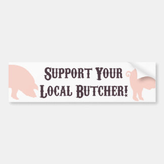 Support Your Local Butcher! Bumper Sticker