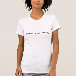 Support your local dj t-shirt