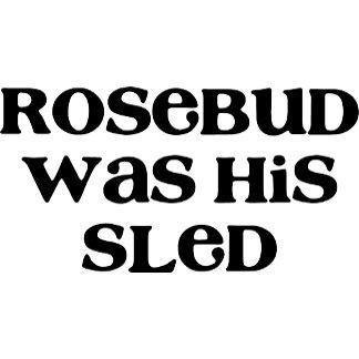 Rosebud Was His Sled