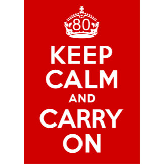 80 Keep Calm and Carry On!