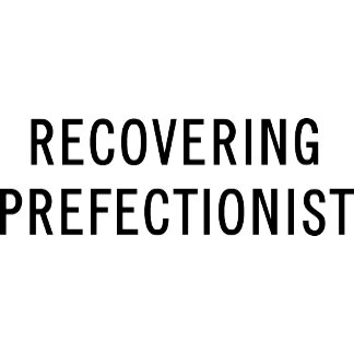 Recovering Prefectionist