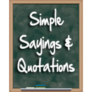 Simple Sayings & Quotations