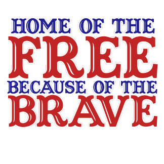 Home of the free because of the brave