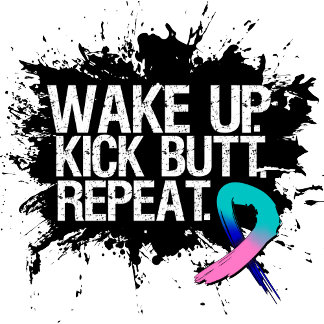 *Thyroid Cancer Wake Up Kick Butt Repeat